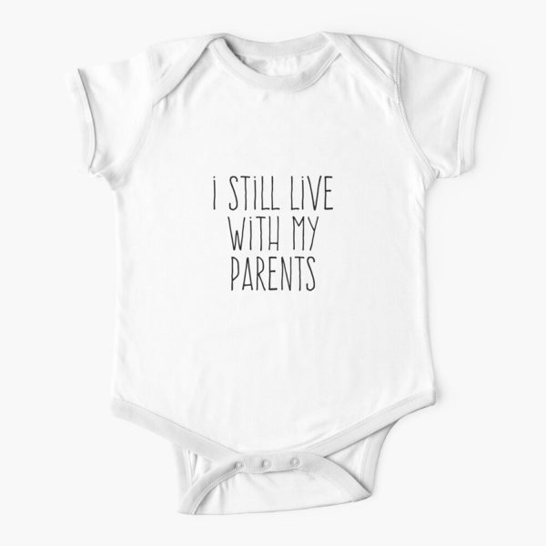 I Still Live With My Parents Quote Baby Onesie