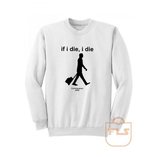 If I Die Coronacation Sweatshirt