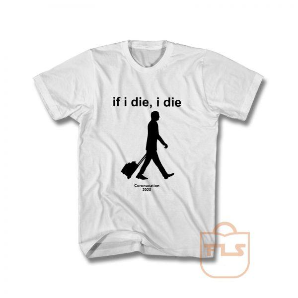 If I Die Coronacation T Shirt