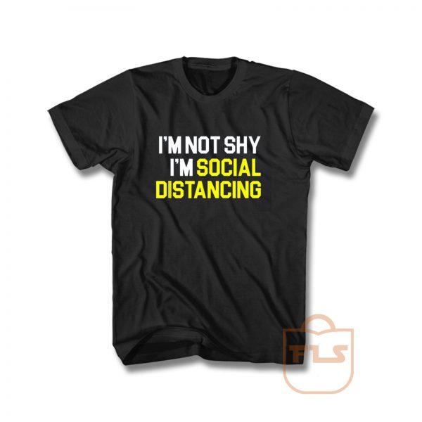Im Not Shy Im Social Distancing T Shirt