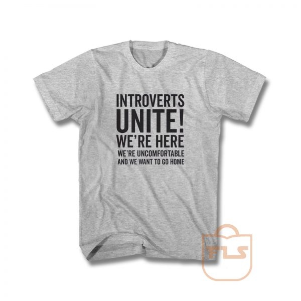 Introverts Unite Were Here Were Uncomfortable We Want To Go Home T Shirt