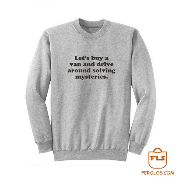 Lets Buy A Van And Drive Around Solving Mysteries Sweatshirt