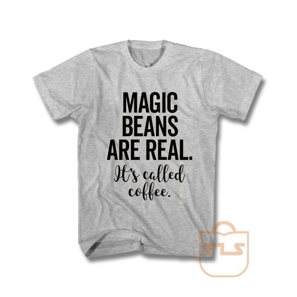 Magic Beans Are Real It's Called Coffee T Shirt