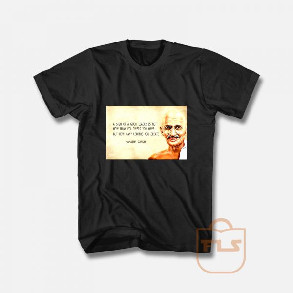 Mahatma Gandhi Quotes Of Leaders T Shirt