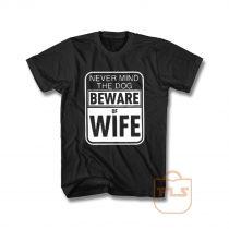Never Mind Dog Beware of Wife Pitbull T Shirt