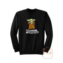 No Coffee No Workee Baby Yoda Sweatshirt