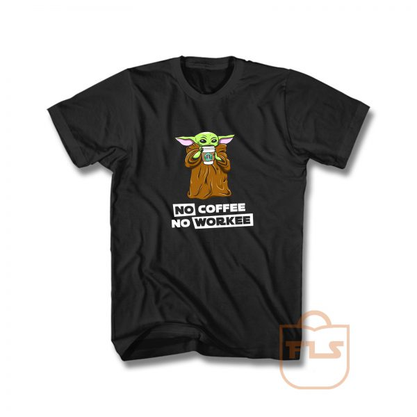 No Coffee No Workee Baby Yoda T Shirt