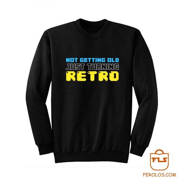 Not Getting Old Just Turning Retro Sweatshirt
