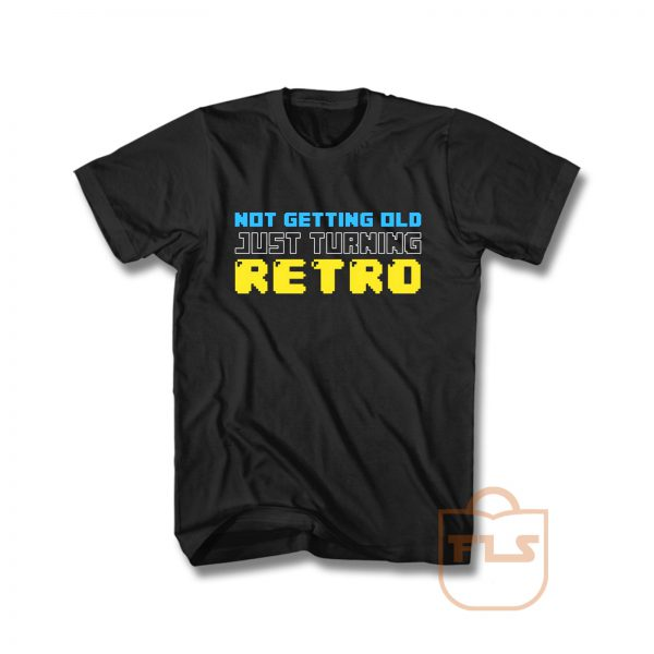 Not Getting Old Just Turning Retro T Shirt