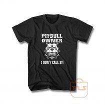 Pitbull Owner I Dont Call 911 T Shirt