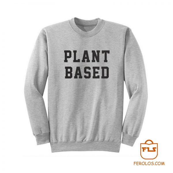 Plant Based Sweatshirt
