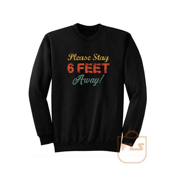 Please Stay 6 Feet Away Social Distancing Sweatshirt