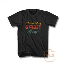 Please Stay 6 Feet Away Social Distancing T Shirt