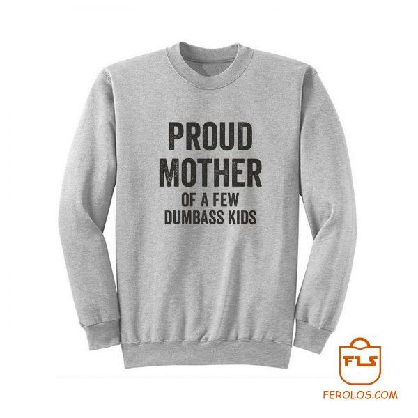 Proud Mother Dumbass Kids Sweatshirt