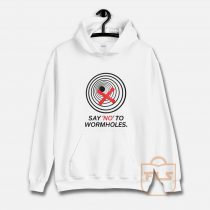 SAY NO TO WORMHOLES Hoodie