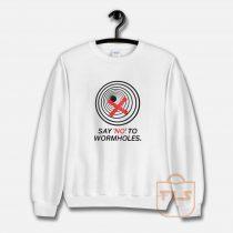 SAY NO TO WORMHOLES Sweatshirt