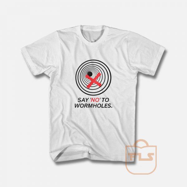 SAY NO TO WORMHOLES T Shirt