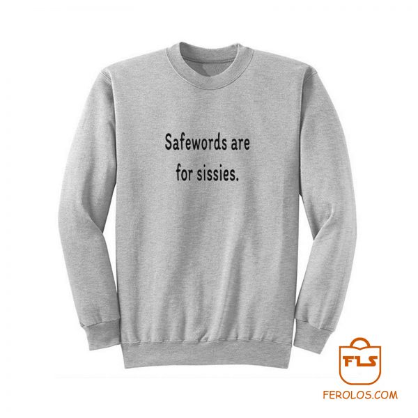 Safewords Are For Sissies Sweatshirt