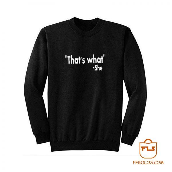 Thats What She Said Sweatshirt