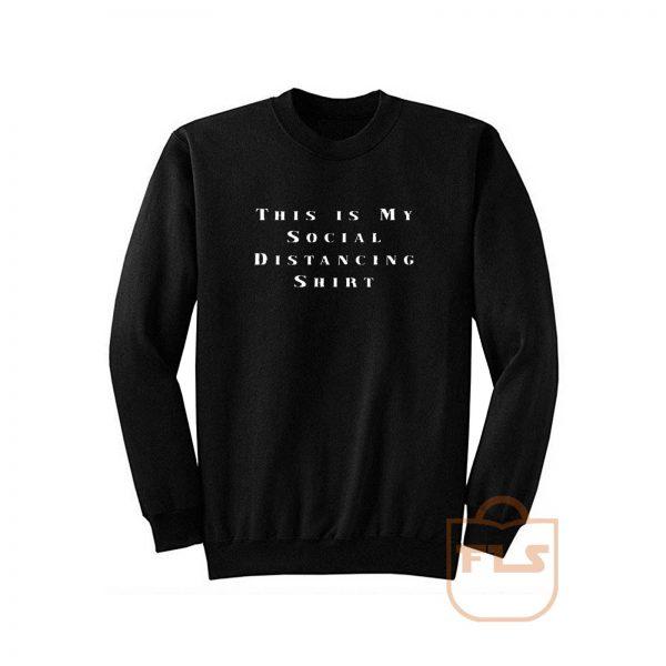 This Is My Social Distancing Shirt Sweatshirt