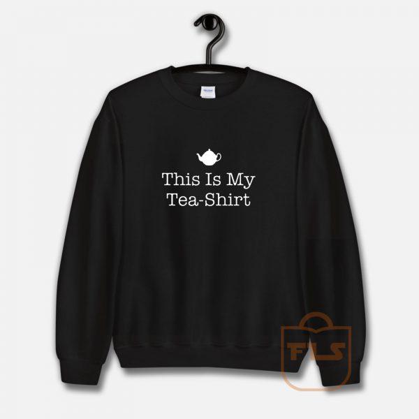 This Is My Tea Shirt Sweatshirt