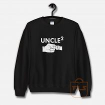 Uncle Again Sweatshirt