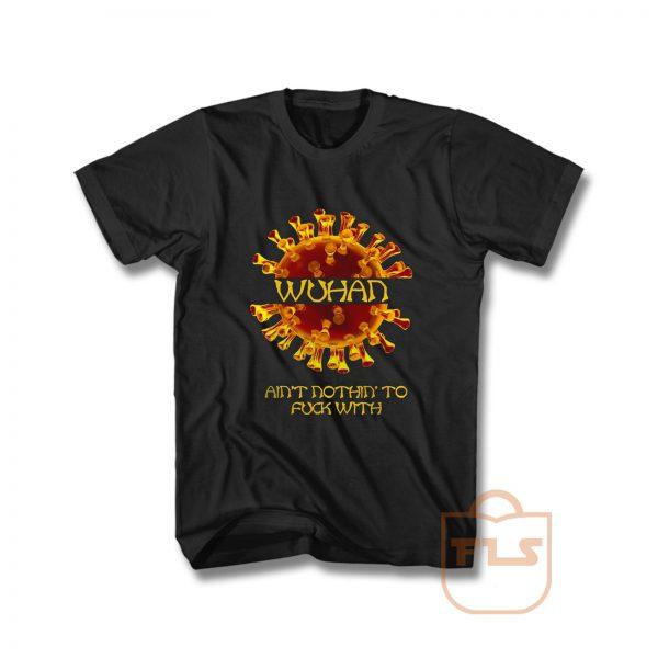 Virus Corona Covid 19 Wuhan Aint nothing to fuck T Shirt