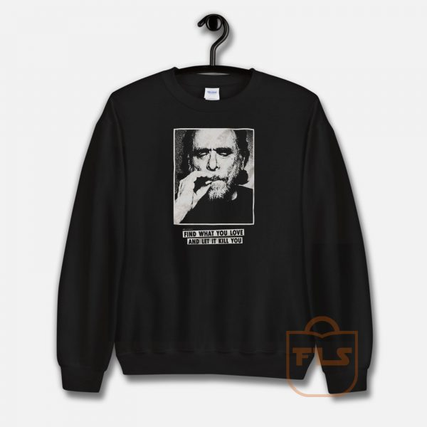 Funny Bukowski Slogan Quotes Sweatshirt