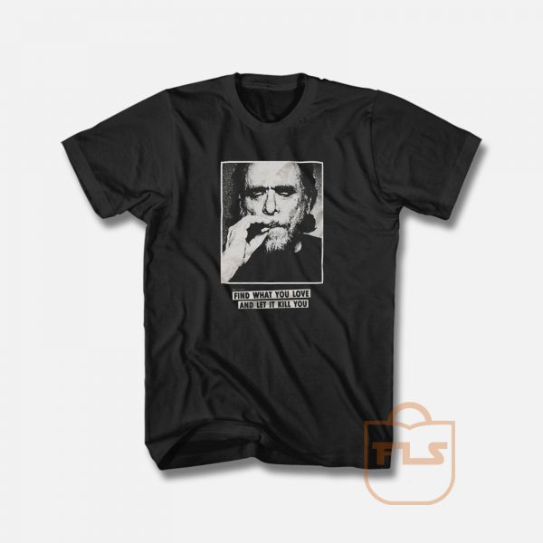 Funny Bukowski Slogan Quotes T Shirt
