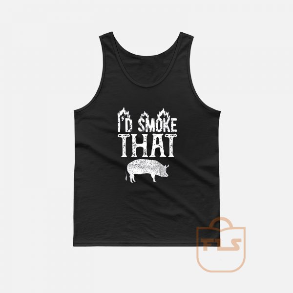 I'd Smoke That Pig Tank Top