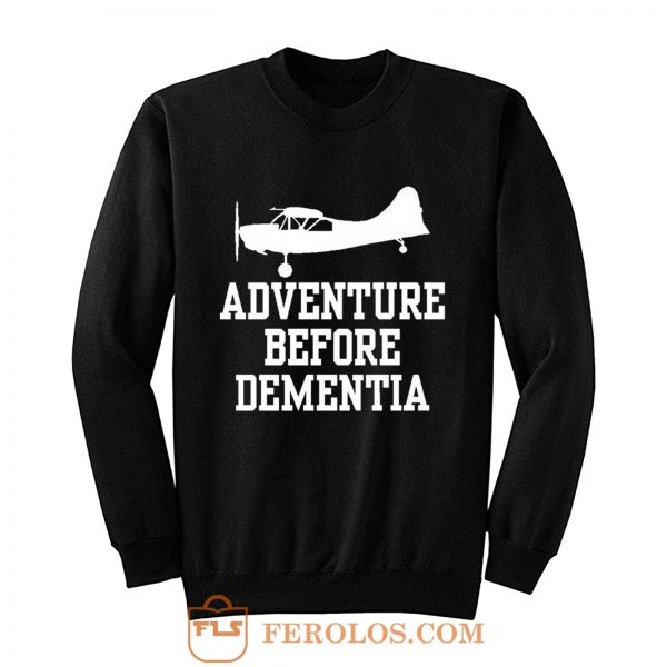 Adventure Before Dementia Sweatshirt