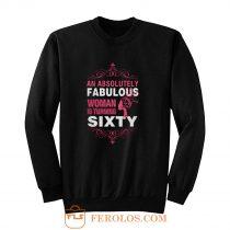 An Absolutely Fabulous Woman Turning Sixty Sweatshirt