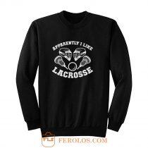 Apparantely I like Lacrosse Sweatshirt