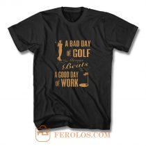 Bad Day Golf Good Day Work T Shirt