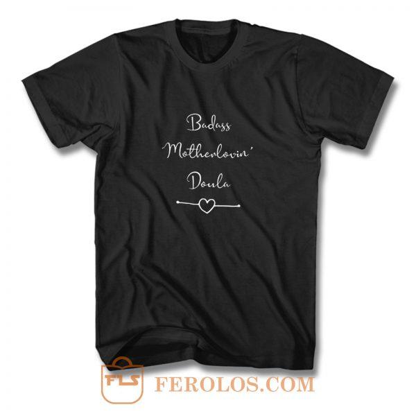 Badass Motherlovin Doula T Shirt