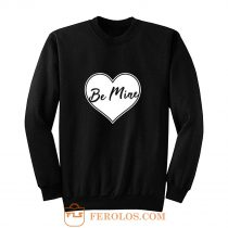 Be Mine Love Sweatshirt