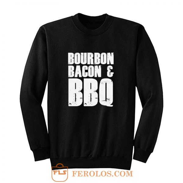 Bourbon Bacon And BBQ Sweatshirt