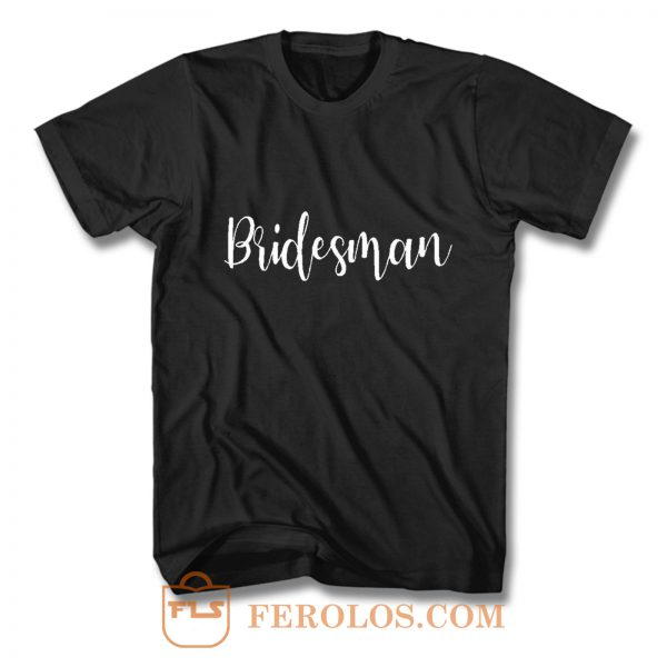 Bridesman T Shirt
