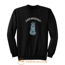 Catchoooo Sweatshirt
