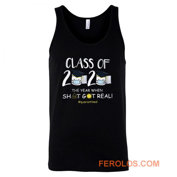 Class Of 2020 The Year When Shit Got Real Quarantined Tank Top