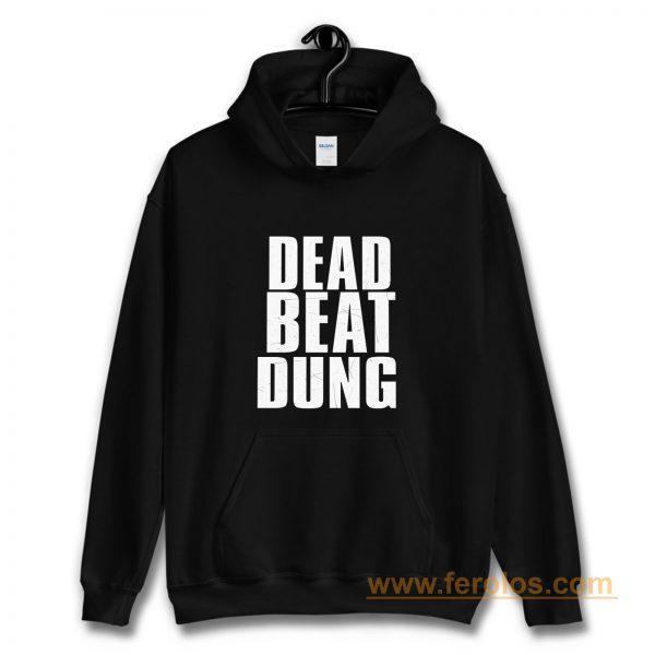 DEAD BEAT DUNG Hoodie