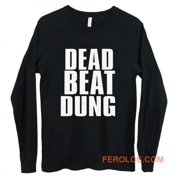 DEAD BEAT DUNG Long Sleeve