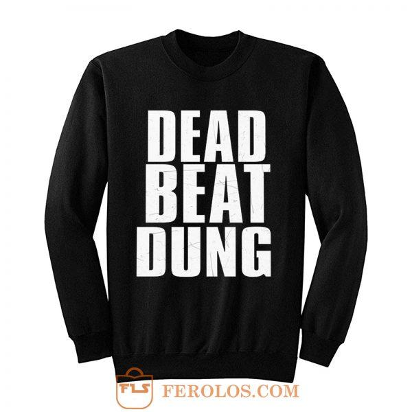 DEAD BEAT DUNG Sweatshirt