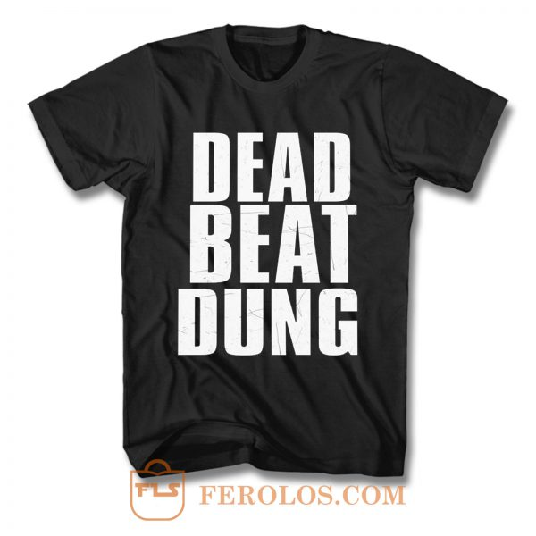 DEAD BEAT DUNG T Shirt