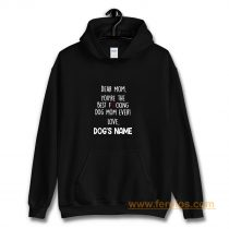 Dear mom youre the best fucking dog mom ever Hoodie
