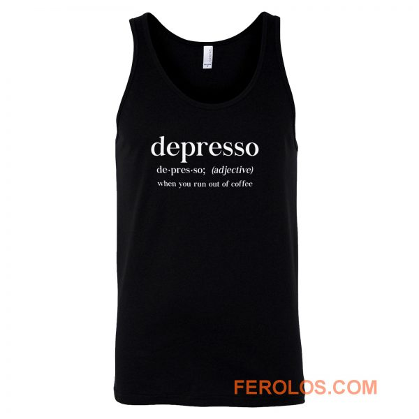 Depresso When You Run Out Of Coffee Tank Top