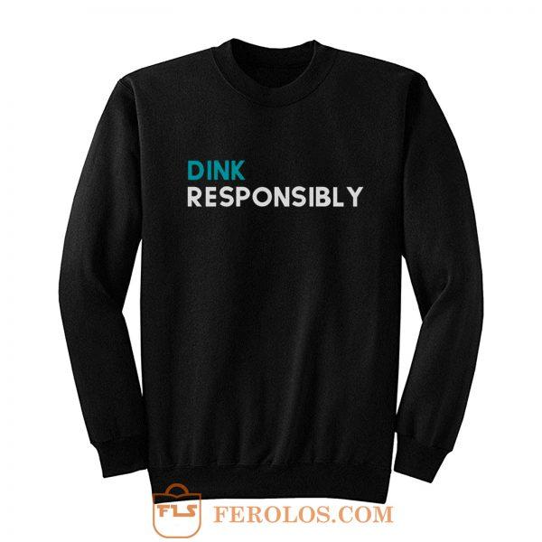 Dink Responsibly Sweatshirt