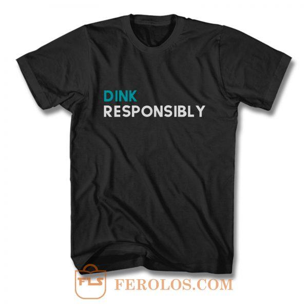 Dink Responsibly T Shirt