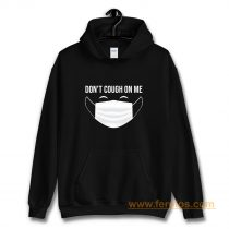 Dont Cough On Me Hoodie