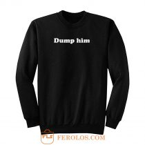Dump Him Girl Power Grunge Sweatshirt